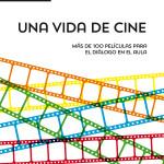 Una vida de cine: más de 100 películas para el diálogo en el aula